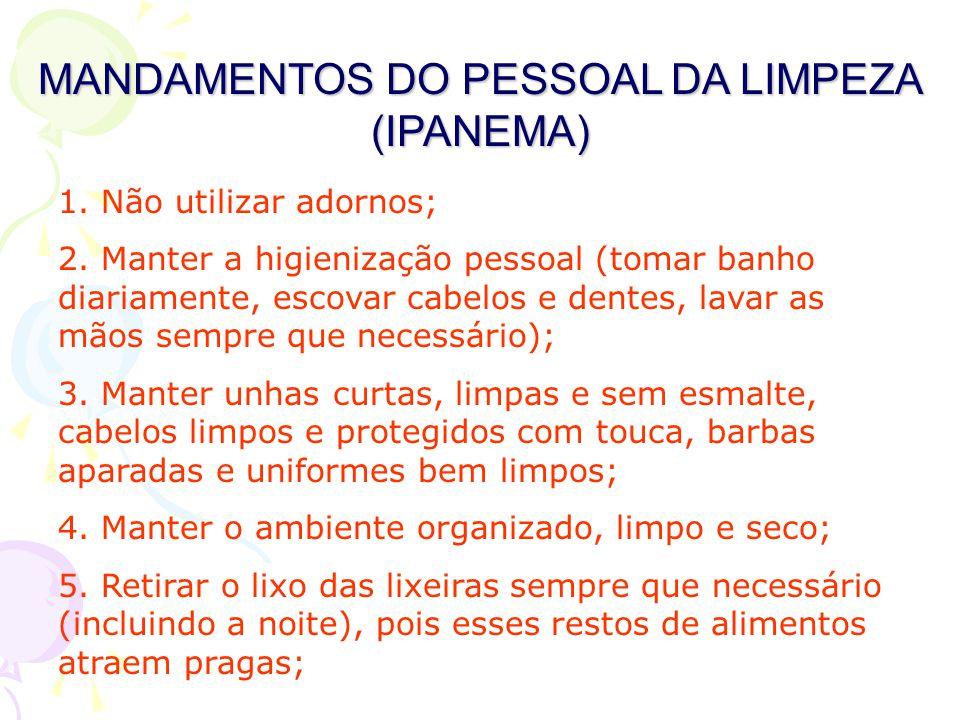MANDAMENTOS DO PESSOAL DA LIMPEZA (IPANEMA) 1.Não utilizar adornos; 2.