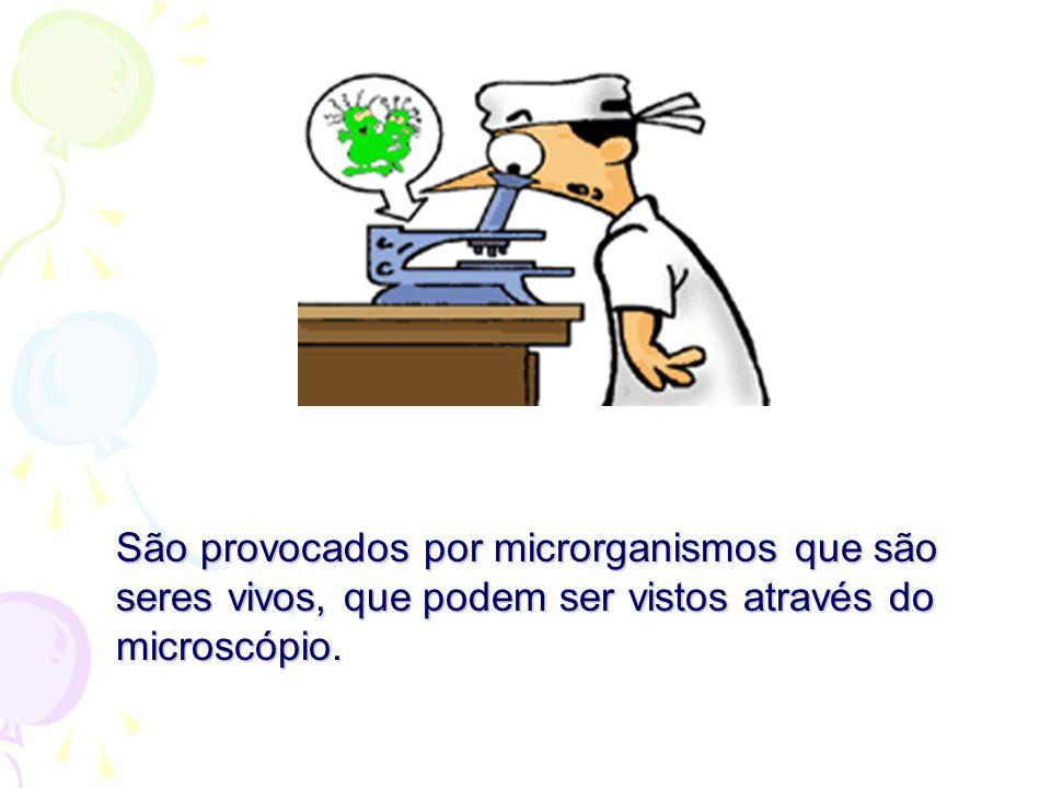 São provocados por microrganismos que são seres vivos, que podem ser vistos através do microscópio.