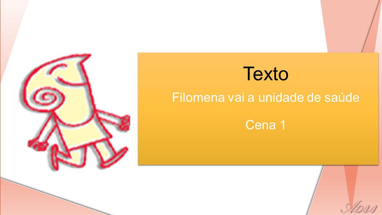 Texto Filomena vai a unidade de saúde Cena 1