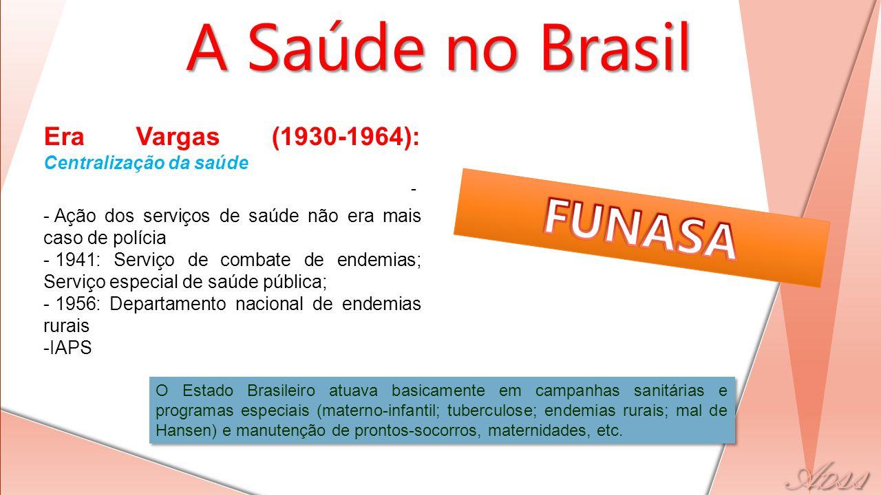 - Era Vargas (1930-1964): Centralização da saúde - Ação dos serviços de saúde não era mais caso de polícia - 1941: Serviço de combate de endemias; Ser