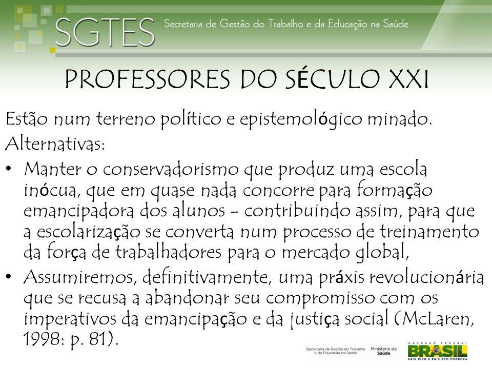 PROFESSORES DO S É CULO XXI Estão num terreno pol í tico e epistemol ó gico minado.