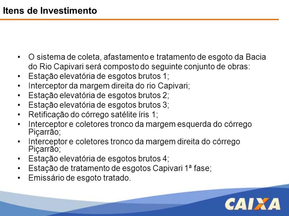 Itens de Investimento •O sistema de coleta, afastamento e tratamento de esgoto da Bacia do Rio Capivari será composto do seguinte conjunto de obras: •