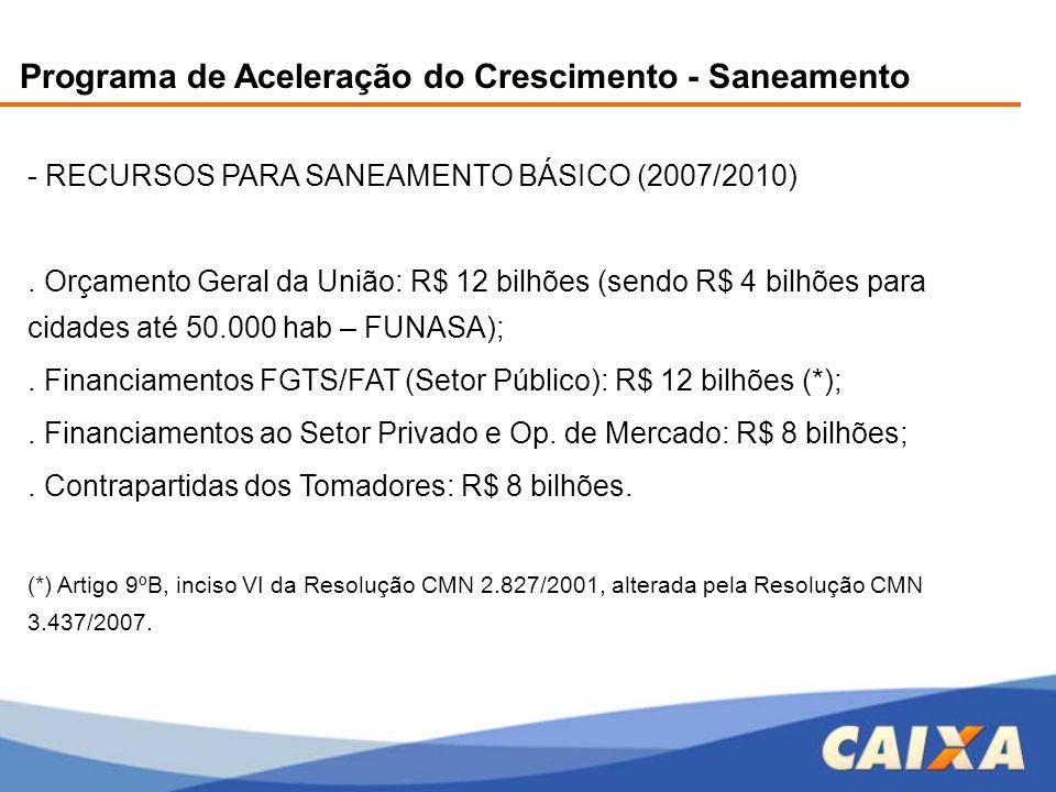 Programa de Aceleração do Crescimento - Saneamento - RECURSOS PARA SANEAMENTO BÁSICO (2007/2010). Orçamento Geral da União: R$ 12 bilhões (sendo R$ 4
