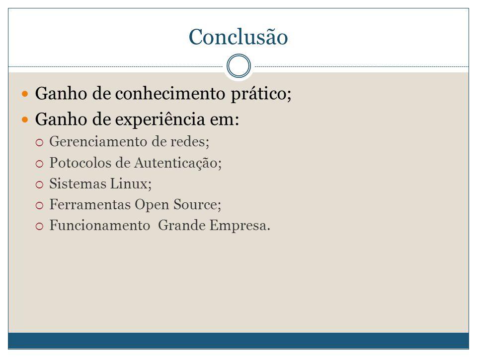 Conclusão  Ganho de conhecimento prático;  Ganho de experiência em:  Gerenciamento de redes;  Potocolos de Autenticação;  Sistemas Linux;  Ferra