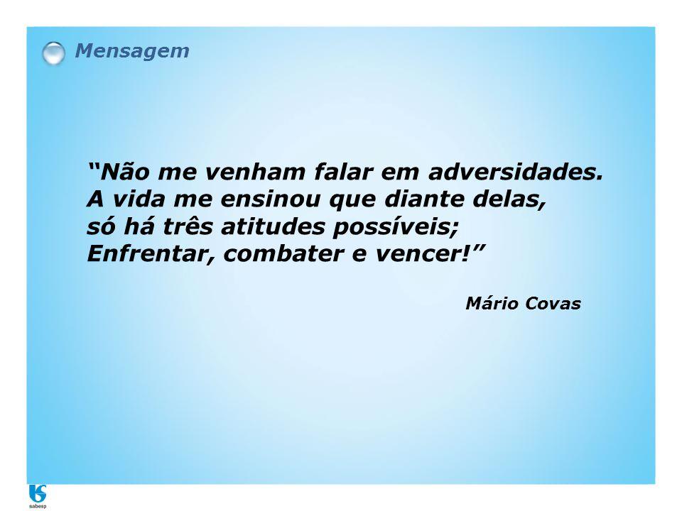 """""""Não me venham falar em adversidades. A vida me ensinou que diante delas, só há três atitudes possíveis; Enfrentar, combater e vencer!"""" Mário Covas Me"""