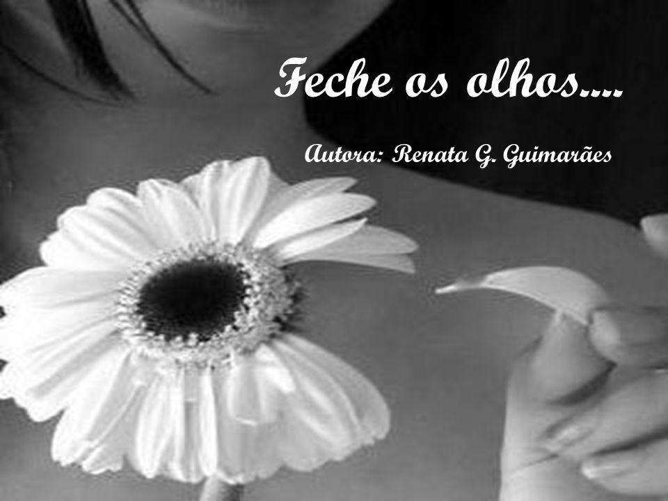 Feche os olhos.... Autora: Renata G. Guimarães