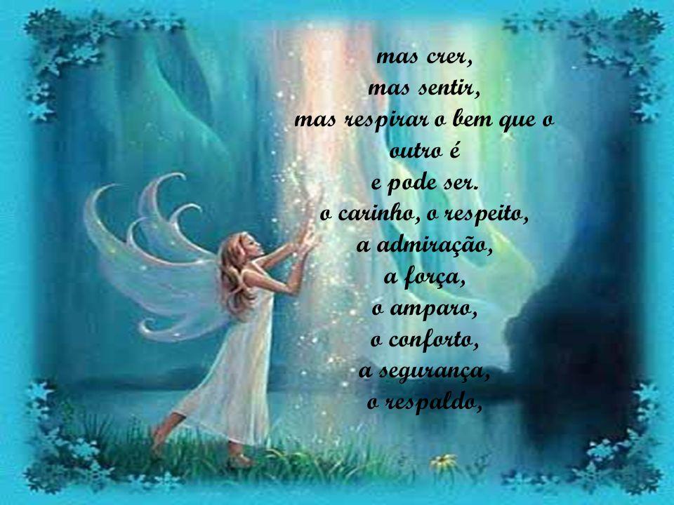 Então feche seus olhos e sonhe. Sonhe com dias bons: que possamos nos amar e acima de tudo nos respeitar. Olhar para o outro e não ver tão- somente os