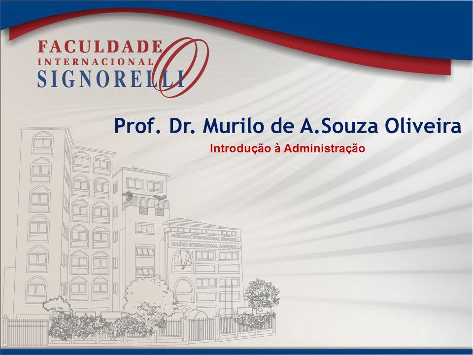 Prof. Dr. Murilo de A.Souza Oliveira Introdução à Administração
