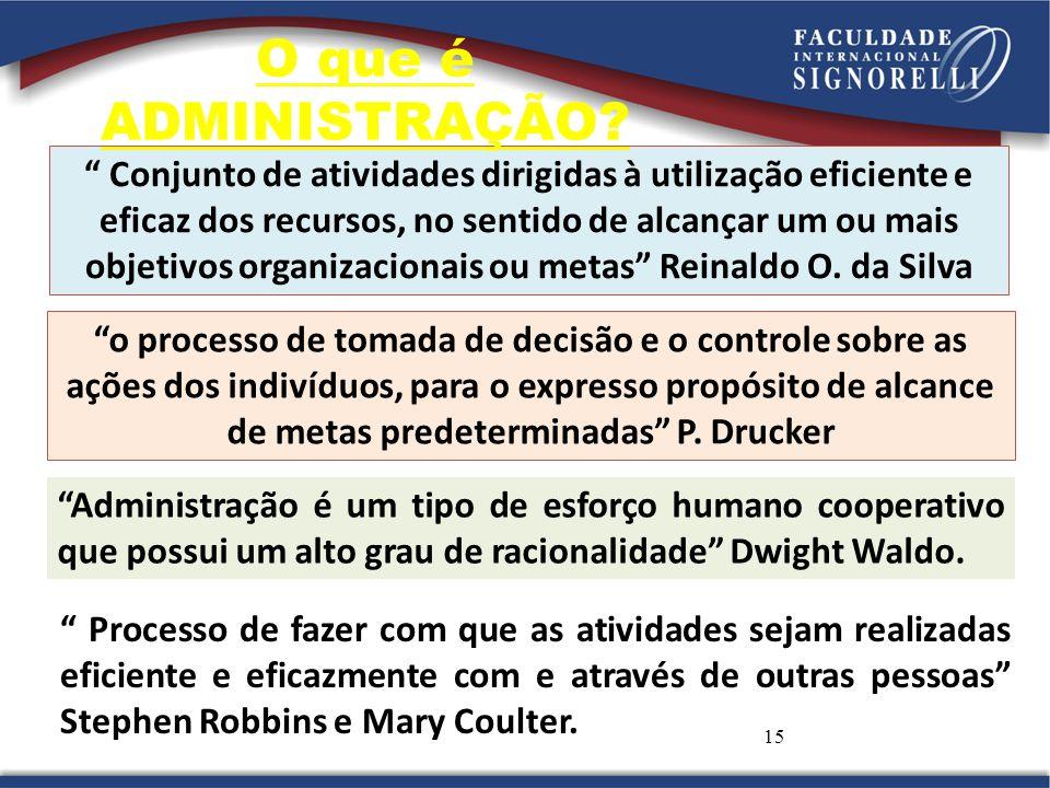 """15 """" Conjunto de atividades dirigidas à utilização eficiente e eficaz dos recursos, no sentido de alcançar um ou mais objetivos organizacionais ou met"""