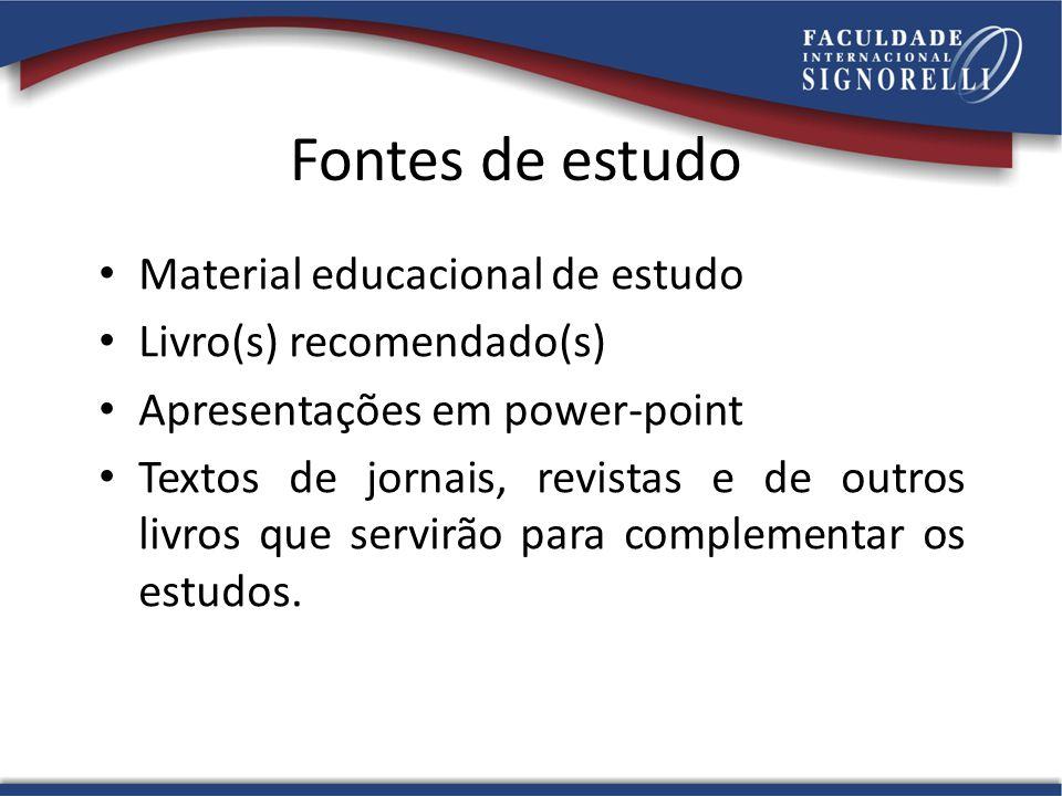 Fontes de estudo • Material educacional de estudo • Livro(s) recomendado(s) • Apresentações em power-point • Textos de jornais, revistas e de outros l