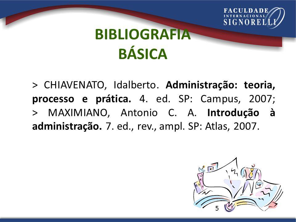 5 > CHIAVENATO, Idalberto. Administração: teoria, processo e prática. 4. ed. SP: Campus, 2007; > MAXIMIANO, Antonio C. A. Introdução à administração.