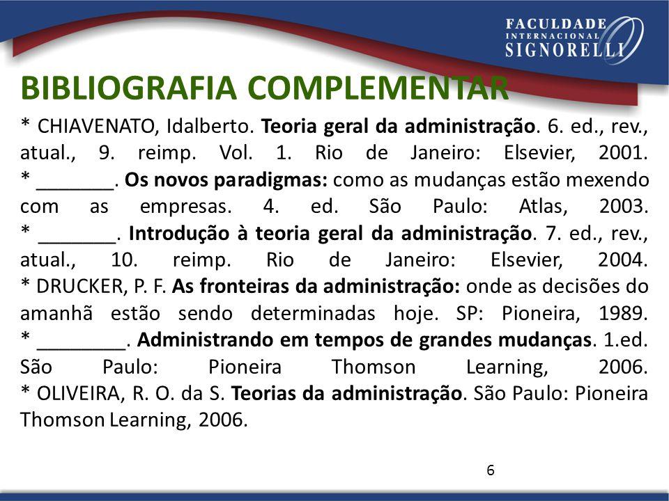 6 * CHIAVENATO, Idalberto. Teoria geral da administração. 6. ed., rev., atual., 9. reimp. Vol. 1. Rio de Janeiro: Elsevier, 2001. * _______. Os novos