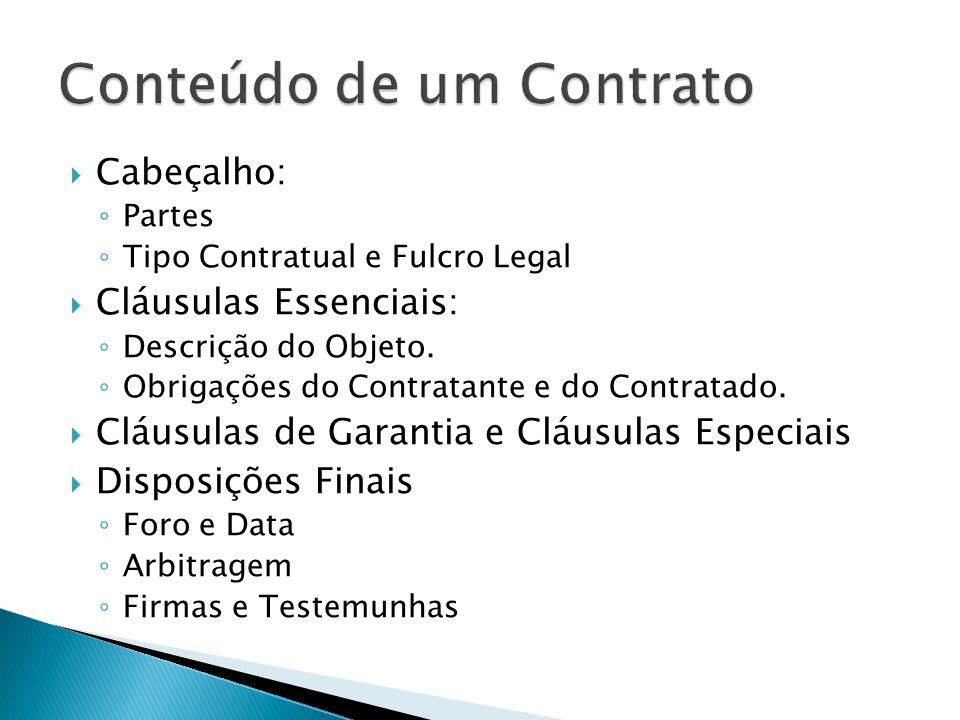  Cabeçalho: ◦ Partes ◦ Tipo Contratual e Fulcro Legal  Cláusulas Essenciais: ◦ Descrição do Objeto. ◦ Obrigações do Contratante e do Contratado.  C