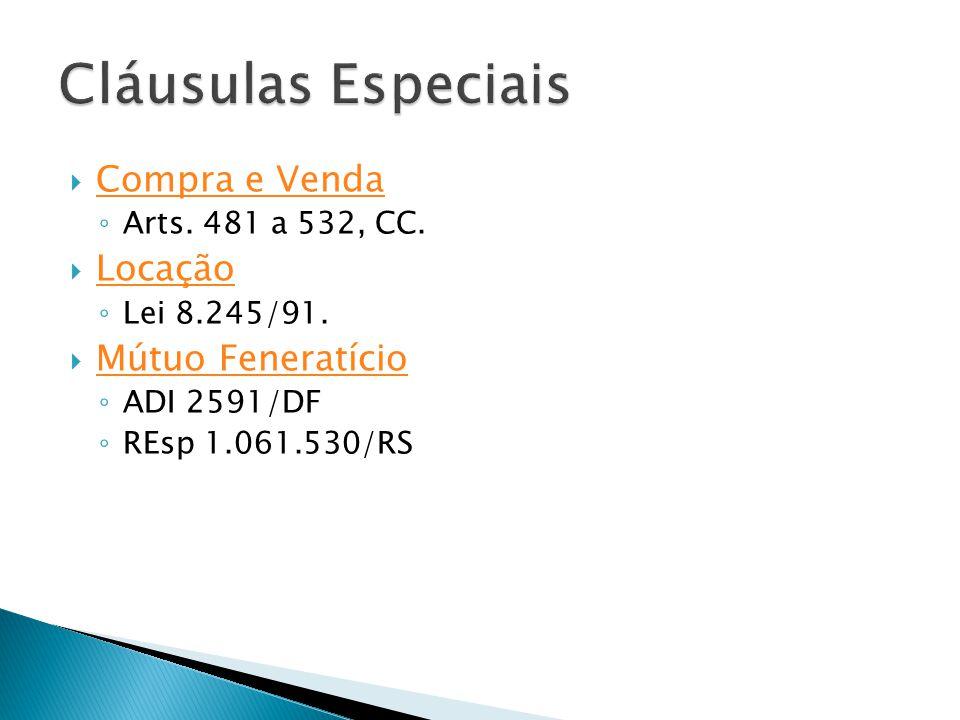  Compra e Venda Compra e Venda ◦ Arts. 481 a 532, CC.  Locação Locação ◦ Lei 8.245/91.  Mútuo Feneratício Mútuo Feneratício ◦ ADI 2591/DF ◦ REsp 1.