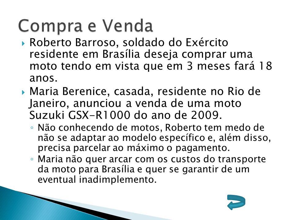  Roberto Barroso, soldado do Exército residente em Brasília deseja comprar uma moto tendo em vista que em 3 meses fará 18 anos.  Maria Berenice, cas