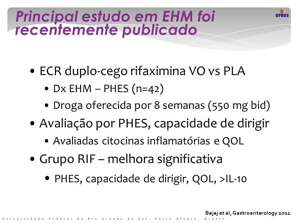 Principal estudo em EHM foi recentemente publicado Bajaj et al, Gastroenterology 2011 • ECR duplo-cego rifaximina VO vs PLA • Dx EHM – PHES (n=42) • D