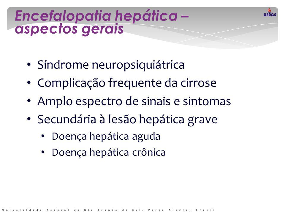 Bajaj et al, Alim Pharmacol Ther 2010 * nível clínico de detecção * * * EH mínimaEH persistente EH episódica As apresentações clínicas da EH crônica têm padrão peculiar
