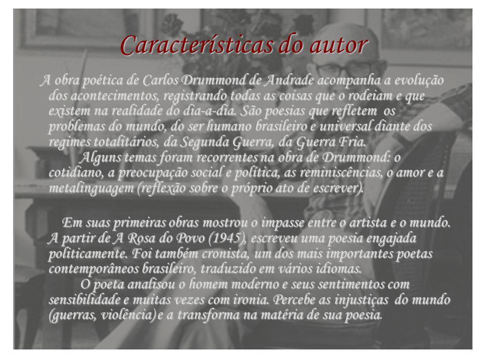 Características do autor A obra poética de Carlos Drummond de Andrade acompanha a evolução dos acontecimentos, registrando todas as coisas que o rodei