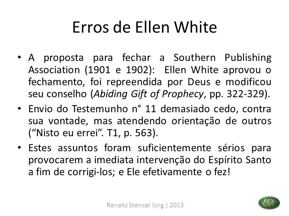 Erros de Ellen White • A proposta para fechar a Southern Publishing Association (1901 e 1902): Ellen White aprovou o fechamento, foi repreendida por D