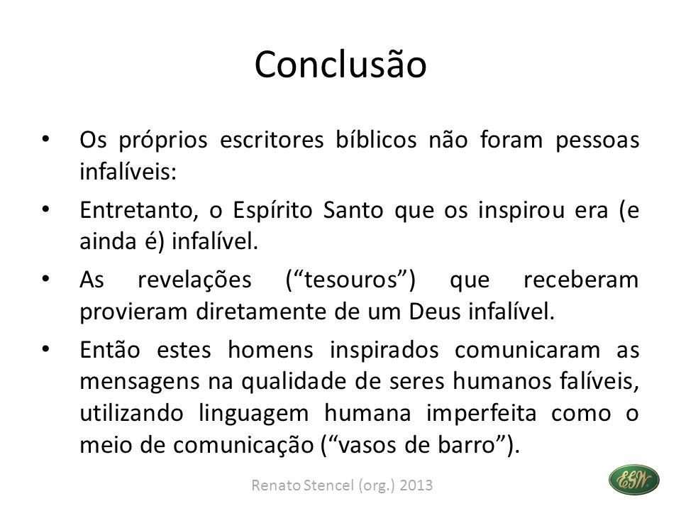 Conclusão • Os próprios escritores bíblicos não foram pessoas infalíveis: • Entretanto, o Espírito Santo que os inspirou era (e ainda é) infalível. •