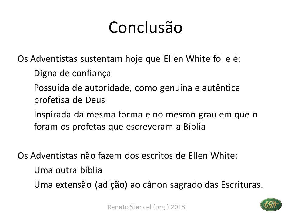 Conclusão Os Adventistas sustentam hoje que Ellen White foi e é: Digna de confiança Possuída de autoridade, como genuína e autêntica profetisa de Deus