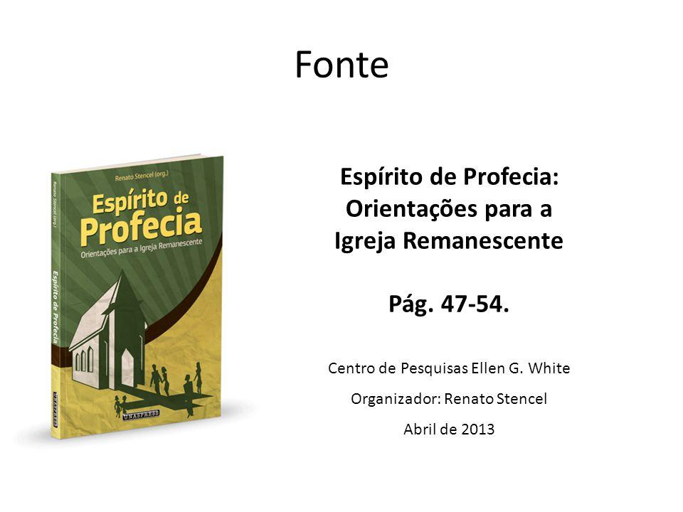 Espírito de Profecia: Orientações para a Igreja Remanescente Pág. 47-54. Centro de Pesquisas Ellen G. White Organizador: Renato Stencel Abril de 2013