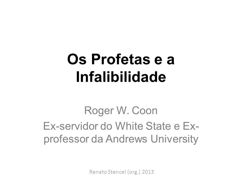 Os Profetas e a Infalibilidade Roger W. Coon Ex-servidor do White State e Ex- professor da Andrews University Renato Stencel (org.) 2013