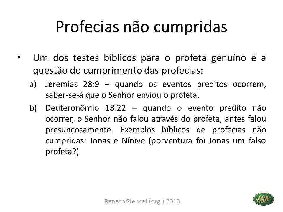 Profecias não cumpridas • Um dos testes bíblicos para o profeta genuíno é a questão do cumprimento das profecias: a)Jeremias 28:9 – quando os eventos