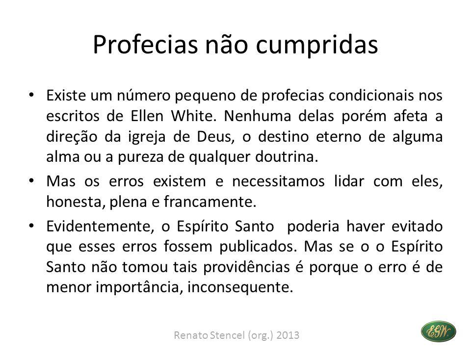Profecias não cumpridas • Existe um número pequeno de profecias condicionais nos escritos de Ellen White. Nenhuma delas porém afeta a direção da igrej