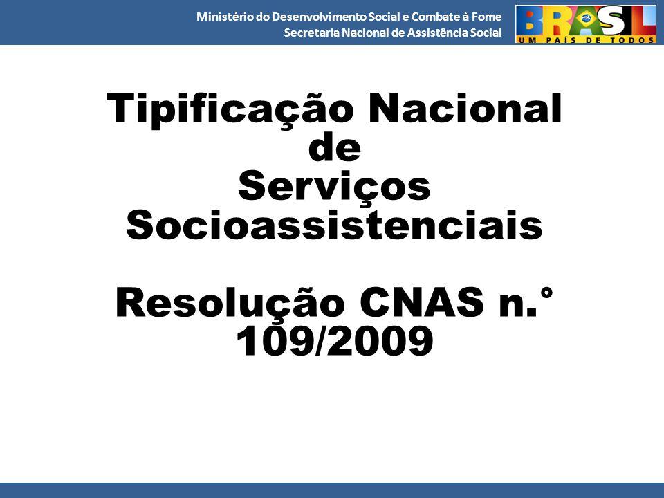 Ministério do Desenvolvimento Social e Combate à Fome Secretaria Nacional de Assistência Social Tipificação Nacional de Serviços Socioassistenciais Re