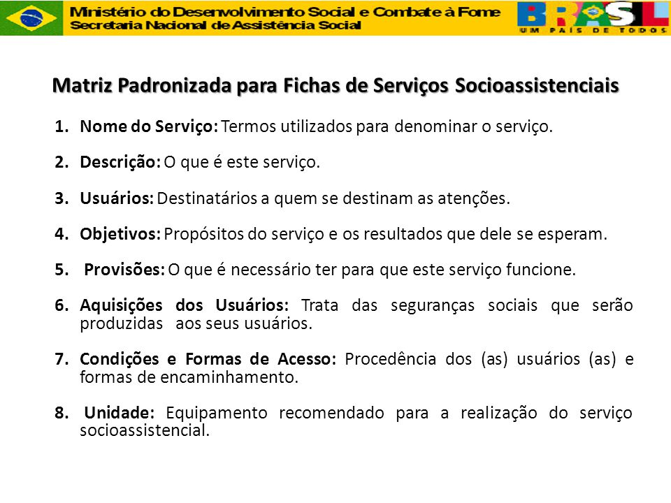 Matriz Padronizada para Fichas de Serviços Socioassistenciais 1.Nome do Serviço: Termos utilizados para denominar o serviço. 2.Descrição: O que é este