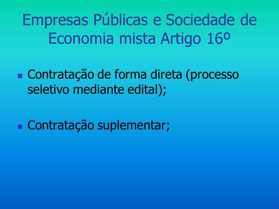 Empresas Públicas e Sociedade de Economia mista Artigo 16º  Contratação de forma direta (processo seletivo mediante edital);  Contratação suplementa