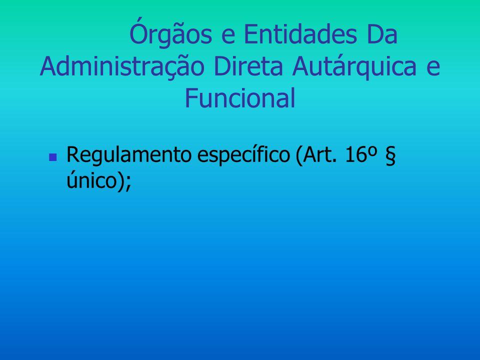 Órgãos e Entidades Da Administração Direta Autárquica e Funcional  Regulamento específico (Art. 16º § único);