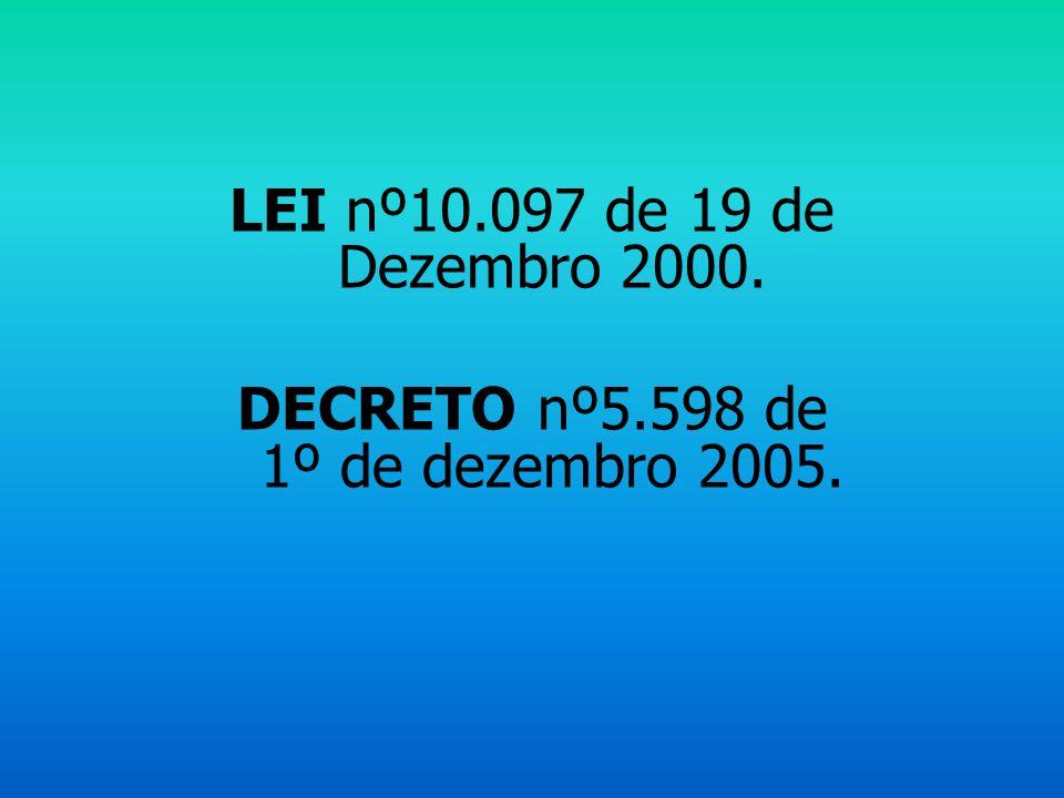 LEI nº10.097 de 19 de Dezembro 2000. DECRETO nº5.598 de 1º de dezembro 2005.