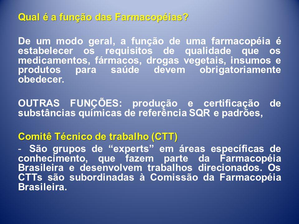 Qual é a função das Farmacopéias? De um modo geral, a função de uma farmacopéia é estabelecer os requisitos de qualidade que os medicamentos, fármacos