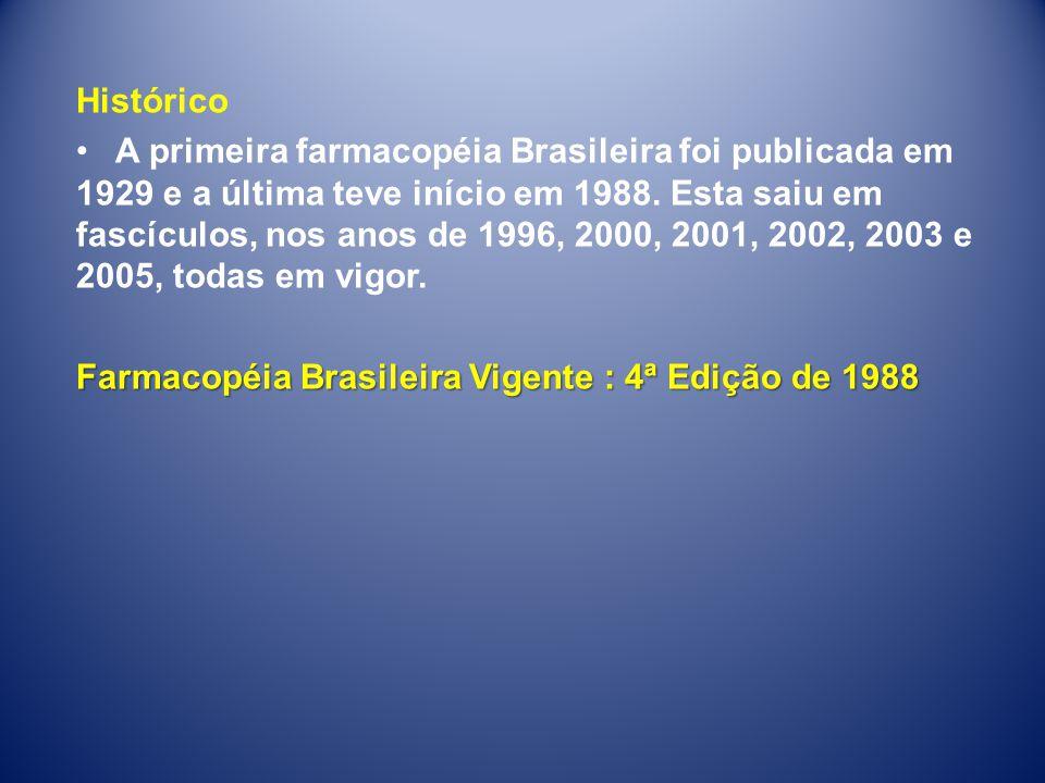 Histórico •A primeira farmacopéia Brasileira foi publicada em 1929 e a última teve início em 1988. Esta saiu em fascículos, nos anos de 1996, 2000, 20