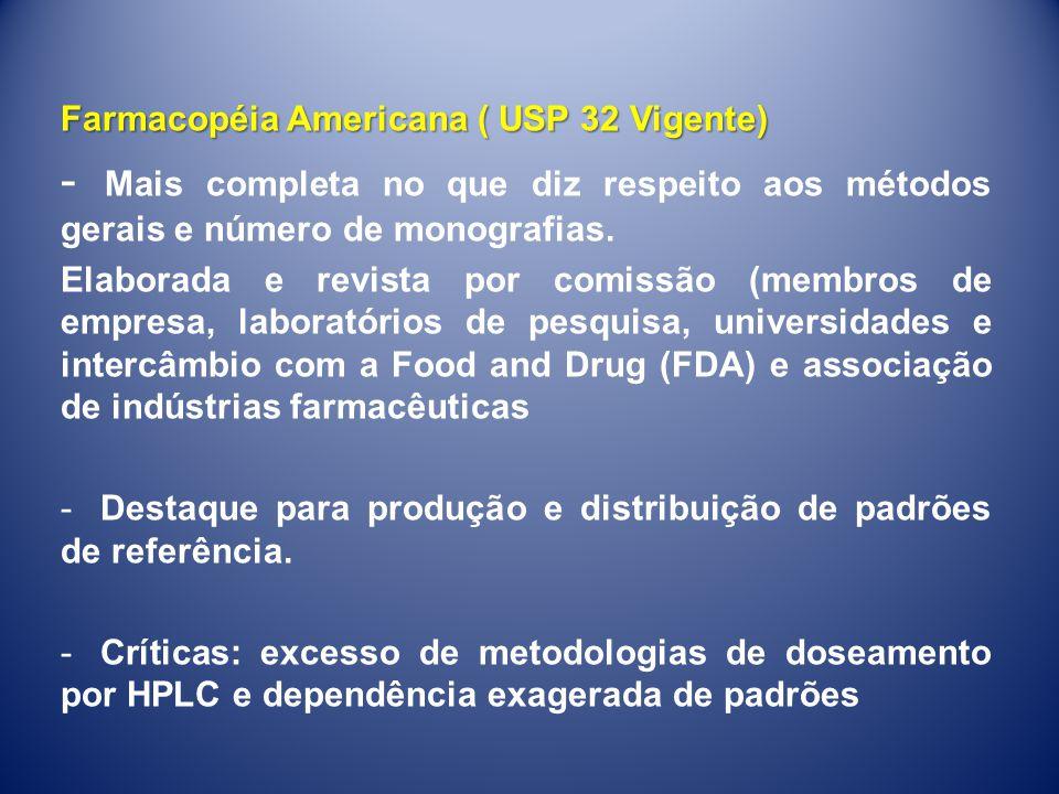 Farmacopéia Americana ( USP 32 Vigente) - Mais completa no que diz respeito aos métodos gerais e número de monografias. Elaborada e revista por comiss