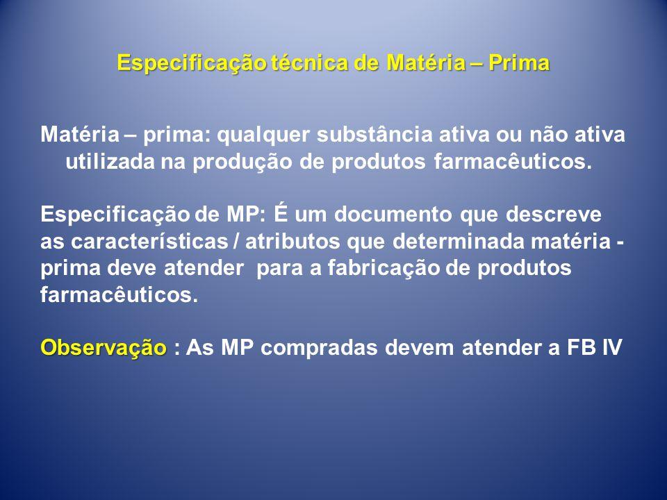 Especificação técnica de Matéria – Prima Matéria – prima: qualquer substância ativa ou não ativa utilizada na produção de produtos farmacêuticos. Espe