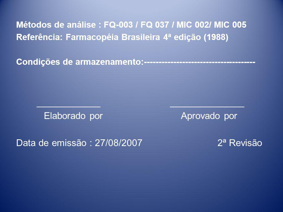 Métodos de análise : FQ-003 / FQ 037 / MIC 002/ MIC 005 Referência: Farmacopéia Brasileira 4ª edição (1988) Condições de armazenamento:---------------