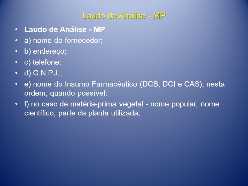 Laudo de Análise - MP •Laudo de Análise - MP •a) nome do fornecedor; •b) endereço; •c) telefone; •d) C.N.P.J.; •e) nome do Insumo Farmacêutico (DCB, D