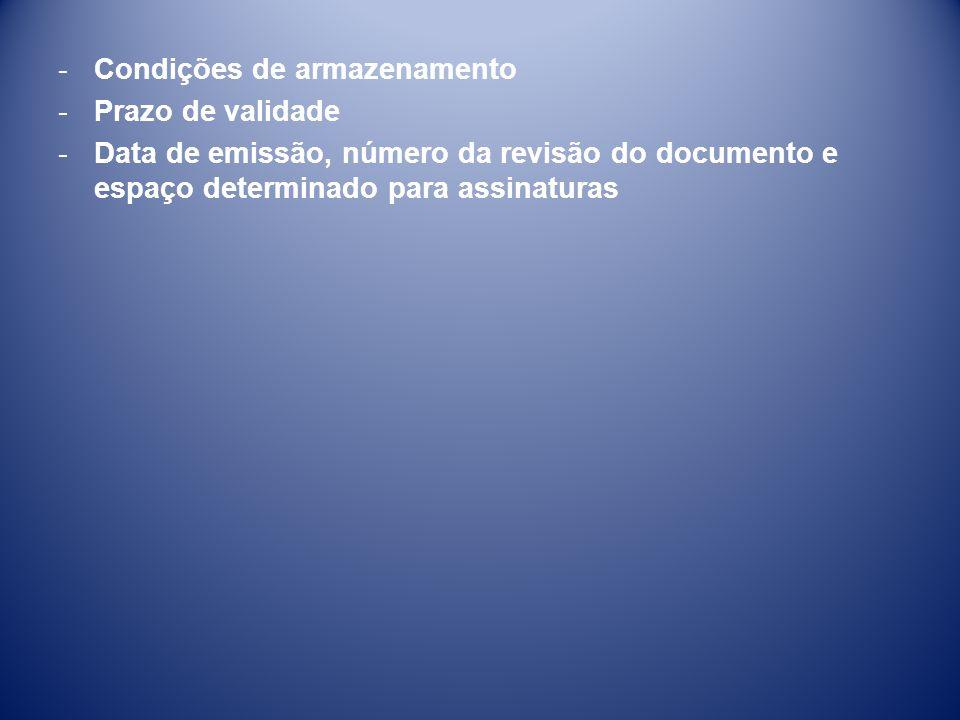-Condições de armazenamento -Prazo de validade -Data de emissão, número da revisão do documento e espaço determinado para assinaturas