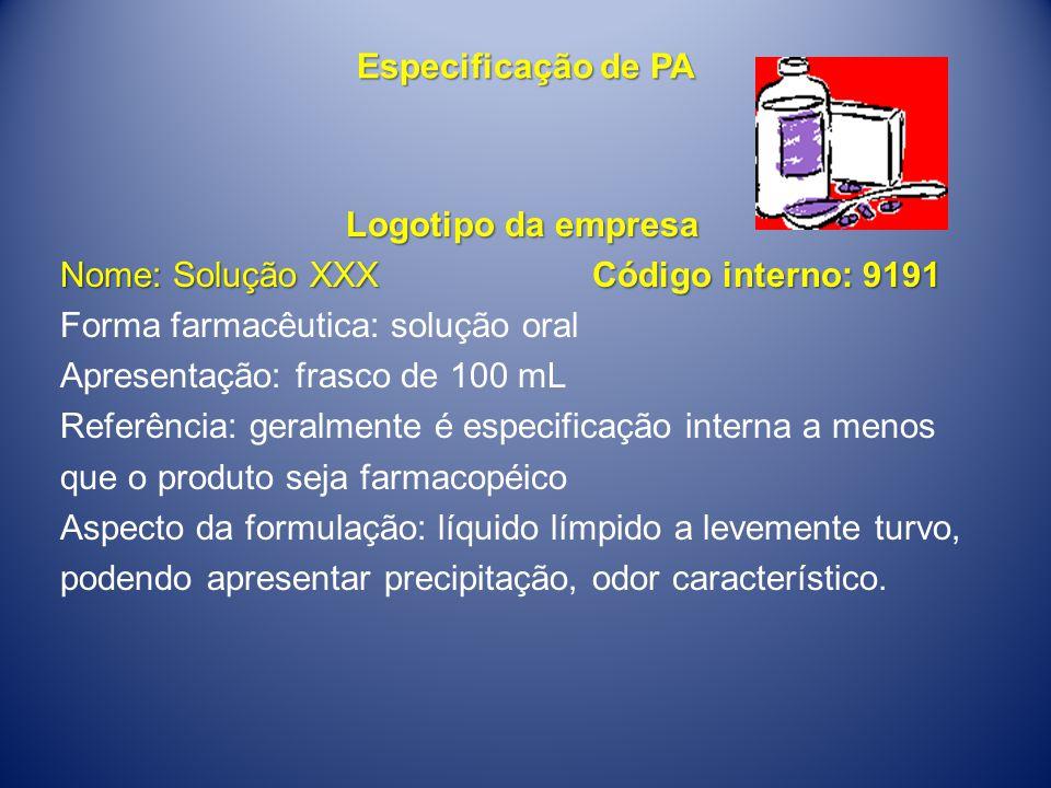 Especificação de PA Logotipo da empresa Nome: Solução XXX Código interno: 9191 Forma farmacêutica: solução oral Apresentação: frasco de 100 mL Referên