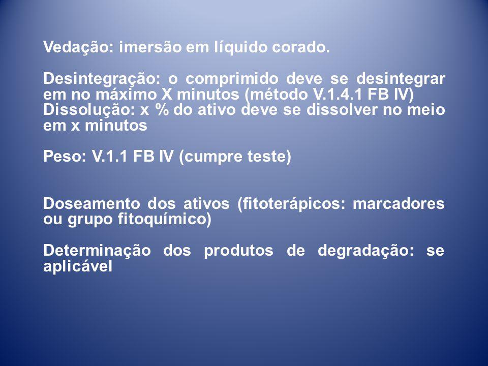 Vedação: imersão em líquido corado. Desintegração: o comprimido deve se desintegrar em no máximo X minutos (método V.1.4.1 FB IV) Dissolução: x % do a