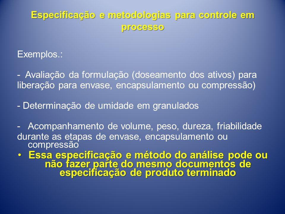 Especificação e metodologias para controle em processo Exemplos.: - Avaliação da formulação (doseamento dos ativos) para liberação para envase, encaps