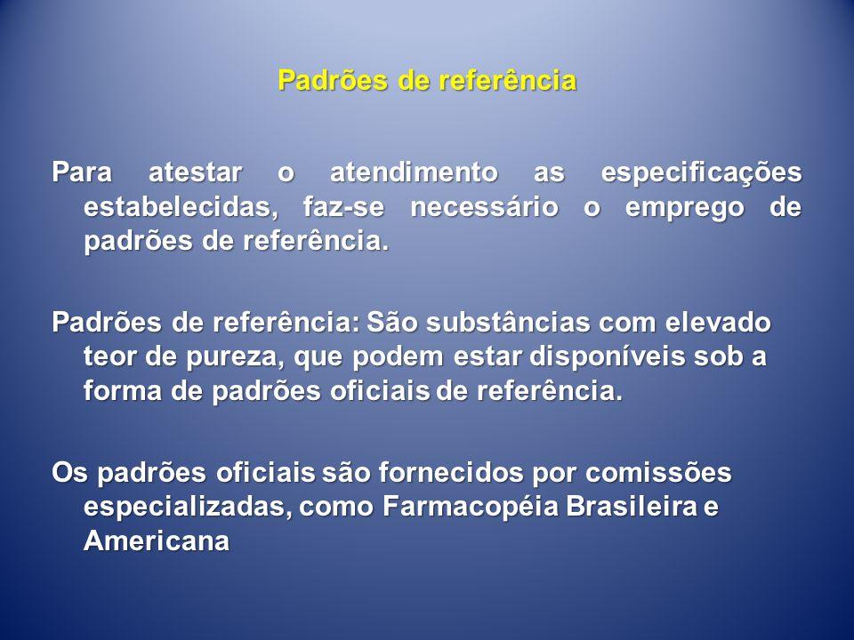 Padrões de referência Para atestar o atendimento as especificações estabelecidas, faz-se necessário o emprego de padrões de referência. Padrões de ref