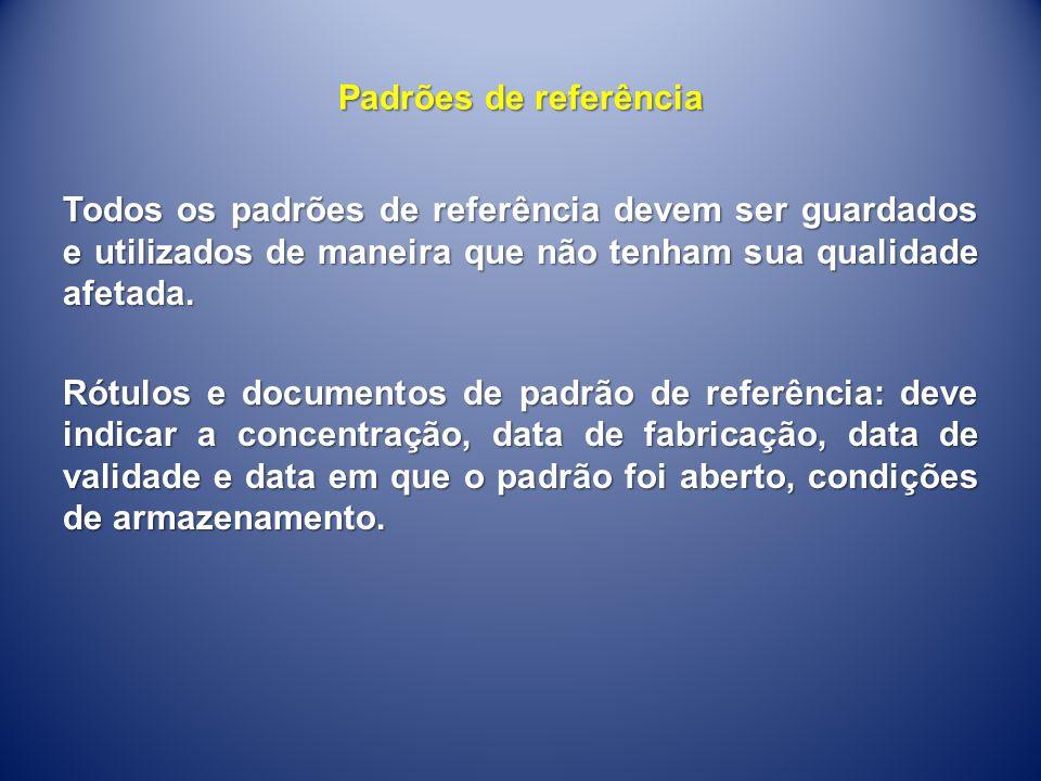 Padrões de referência Todos os padrões de referência devem ser guardados e utilizados de maneira que não tenham sua qualidade afetada. Rótulos e docum