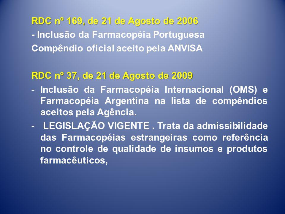RDC nº 169, de 21 de Agosto de 2006 - Inclusão da Farmacopéia Portuguesa Compêndio oficial aceito pela ANVISA RDC nº 37, de 21 de Agosto de 2009 -Incl