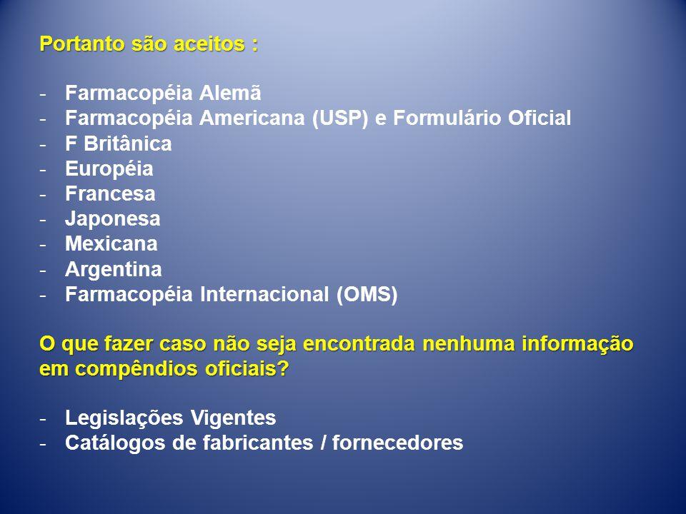 Portanto são aceitos : -Farmacopéia Alemã -Farmacopéia Americana (USP) e Formulário Oficial -F Britânica -Européia -Francesa -Japonesa -Mexicana -Arge