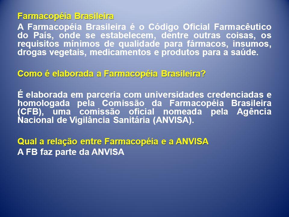 Farmacopéia Brasileira A Farmacopéia Brasileira é o Código Oficial Farmacêutico do País, onde se estabelecem, dentre outras coisas, os requisitos míni