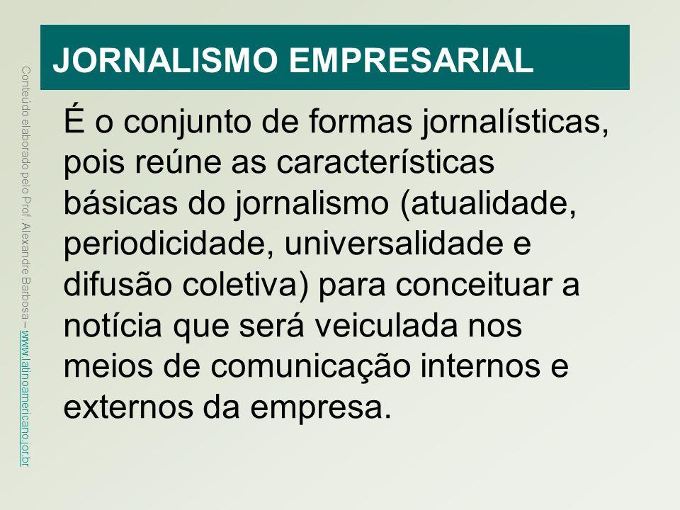 Conteúdo elaborado pelo Prof. Alexandre Barbosa – www.latinoamericano.jor.br www.latinoamericano.jor.br JORNALISMO EMPRESARIAL É o conjunto de formas